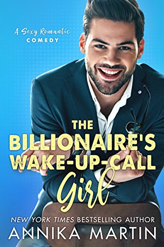 The Billionaire's Wake-up-call Girl: An enemies-to-lovers romantic comedy (Billionaires of Manhattan Book 2)