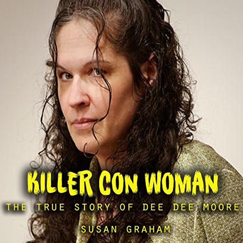 Killer Con Woman : The True Story of Dee Dee Moore cover art