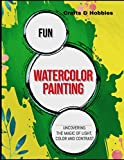 Fun Watercolor Painting Uncovering The Magic Of Light, Color And Contrast