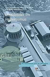 Stadtbilder im Hellenismus (Die Hellenistische Polis ALS Lebensform) (German Edition)