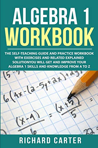 Compare Textbook Prices for Algebra 1 Workbook: The Self-Teaching Guide and Practice Workbook with Exercises and Related Explained Solution. You Will Get and Improve Your Algebra 1 Skills and Knowledge from A to Z  ISBN 9781790340095 by Carter, Richard