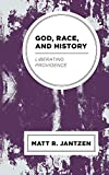God, Race, and History: Liberating Providence