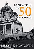 Lancaster in 50 Buildings