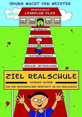 Ziel Realschule. Für den erfolgreichen Übertritt an die sechsstufige Realschule.: Mathe, Diktat, Aufsatz, Sprachlehre, Textverständnis