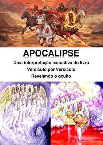 Apocalipse: uma interpretação exaustiva: Versículo por Versículo - Revelando o Oculto