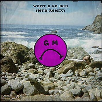 Want U So Bad (Myd Remix)