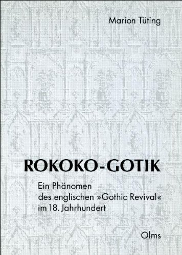 Rokoko-Gotik. Ein Phänomen des englischen 'Gothik Revival' im 18. Jahrhundert: Eine formanalytische...