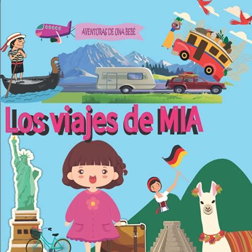Los viajes de MIA AVENTURAS DE UNA BEBÉ: CUENTO PARA NIÑOS DE TODAS LAS EDADES. RECORRIDO Y VIAJE...
