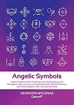 Angelic Symbols  Angelic Symbols of the Purest Spiritual Healing Energy and the Highest Light and Love to Completely Purify Perfectly Enhance and Totally .. Life Here and Now  Celestial Gifts Book 2
