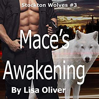 Mace's Awakening      Stockton Wolves, Book 3              By:                                                                                                                                 Lisa Oliver                               Narrated by:                                                                                                                                 John York                      Length: 5 hrs and 46 mins     6 ratings     Overall 4.7