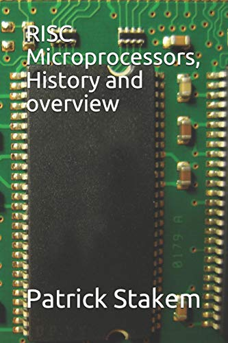 Compare Textbook Prices for RISC Microprocessors,  History and Overview Computer Architecture  ISBN 9781726803601 by Stakem, Mr. Patrick H.