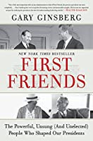 First Friends: The Powerful, Unsung (And Unelected) People Who Shaped Our Presidents