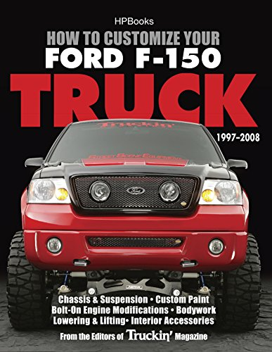 How to Customize Your Ford F-150 Truck, 1997-2008: Chassis & Suspension, Custom Paint, Bolt-On Engine…