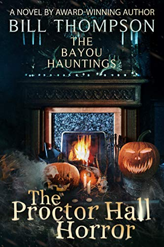 The Proctor Hall Horror (The Bayou Hauntings Book 7) by [Bill Thompson]