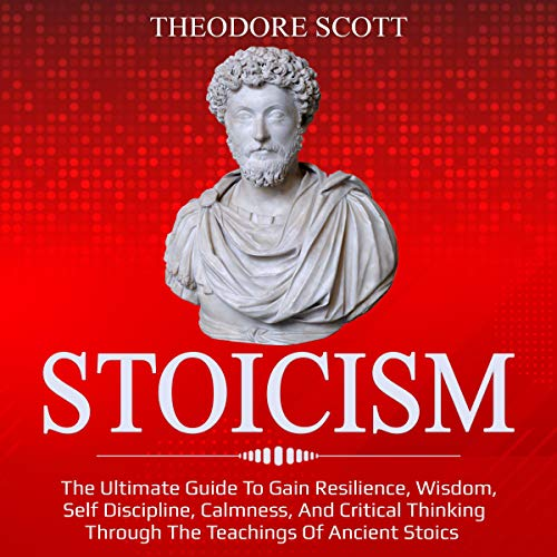 Stoicism: The Ultimate Guide to Gain Resilience, Wisdom, Self Discipline, Calmness, and Critical Thinking Through the Teachings of Ancient Stoics audiobook cover art