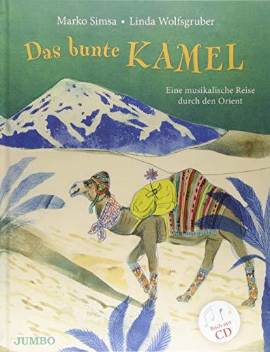 Das bunte Kamel: Eine musikalische Reise durch den Orient