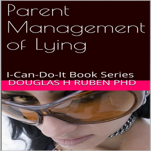 Parent Management of Lying     I-Can-Do-It Book Series              By:                                                                                                                                 Douglas H. Ruben PhD                               Narrated by:                                                                                                                                 Don Baarns                      Length: 15 mins     1 rating     Overall 3.0