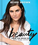 Bobbi Brown's Beauty from the Inside Out: Makeup • Wellness • Confidence