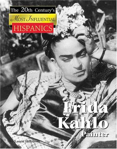 Frida Kahlo: Mexican Portrait Artist (The Twentieth Century's Most Influential Hispanics)