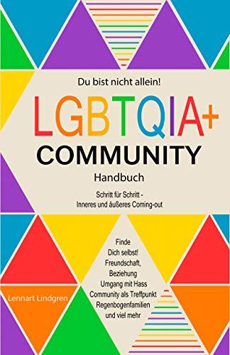 Du bist nicht allein! LGBTQIA+ Community Handbuch: Wie Du Dich selbst finden kannst, Schritt für Schritt - inneres und äußeres Coming-out, Freundschaft, Beziehung - was die Community Dir bietet