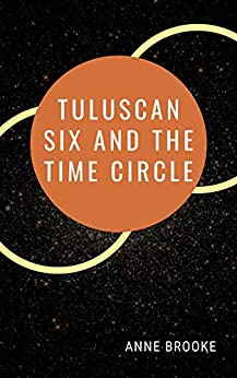 Tuluscan Six and the Time Circle by [Anne Brooke]