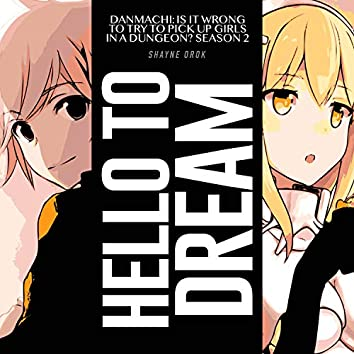 """HELLO to DREAM (From """"DanMachi: Is It Wrong to Try to Pick Up Girls in a Dungeon? Season 2"""")"""