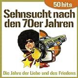 Sehnsucht nach den 70er Jahren - Die Jahre der Liebe und des Friedens (50 Hits)