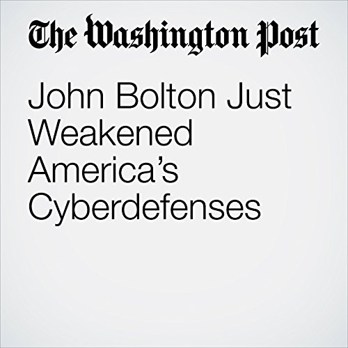 John Bolton Just Weakened America's Cyberdefenses copertina
