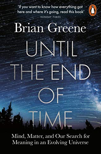 Until the End of Time: Mind, Matter, and Our Search for Meaning in an Evolving Universe (English Edition)