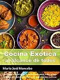 Cocina Exótica al alcance de todos. Los mejores platos de la cocina mexicana, india, griega y árabe en recetas sencillas y sin ingredientes exóticos. (Cocina para todos)