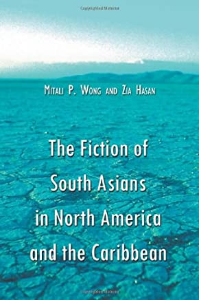 The Fiction Of South Asians In North America And The Caribbean: A Critical Study Of English-language Works Since 1950
