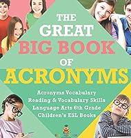 The Great Big Book of Acronyms - Acronyms Vocabulary - Reading & Vocabulary Skills - Language Arts 6th Grade - Children's ESL Books