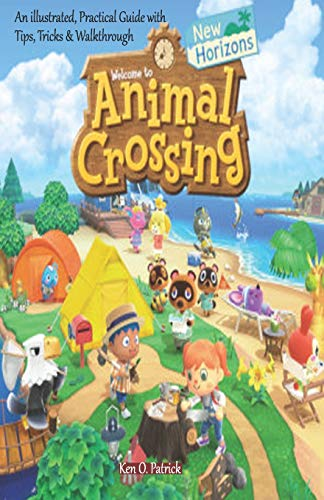 Animal Crossing: New Horizons: An illustrated, Practical Guide with Tips, Tricks & Walkthrough