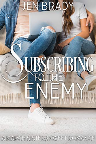 Subscribing to the Enemy: An Enemies to Lovers YA Sweet Romance (A March Sisters Sweet Romance Book 1) by [Jen Brady]