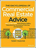 Real Estate Investing Books! -  The Encyclopedia of Commercial Real Estate Advice: How to Add Value When Buying, Selling, Repositioning, Developing, Financing, and Managing
