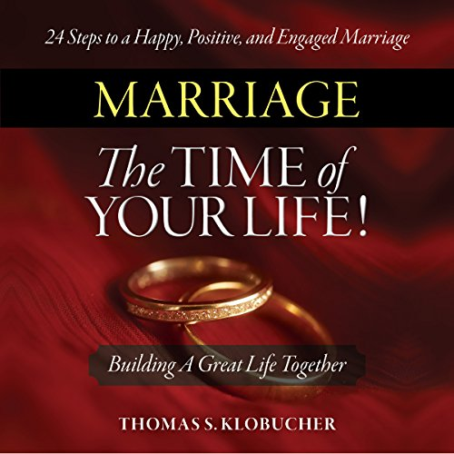 Marriage - The Time of Your Life!                   By:                                                                                                                                 Thomas S Klobucher                               Narrated by:                                                                                                                                 Troy W. Hudson                      Length: 3 hrs and 17 mins     Not rated yet     Overall 0.0