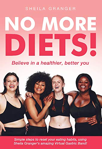 No More Diets! Believe In A Better, Healthier You - Simple Steps To Reset Your Eating Habits, Using Sheila Granger's Amazing Virtual Gastric Band! (English Edition)