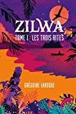 ZILWA: Tome 1: Les Trois Rites