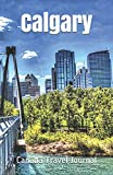 Calgary Canada Travel Journal: Lined Writing Notebook Journal for Calgary Alberta Canada