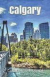 Calgary Canada Travel Journal: Lined Writing Notebook Journal for Calgary Alberta Canada