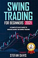 Swing Trading for Beginners 2021: A Complete Easy Guide to Manage Money on Swing Trading