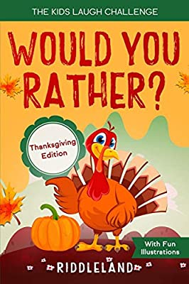 The Kids Laugh Challenge: Would You Rather? Thanksgiving Edition: A Hilarious and Interactive Question Game Book for Boys and Girls Ages 6, 7, 8 , 9, 10, 11 Years Old - Thanksgiving Gift for Kids