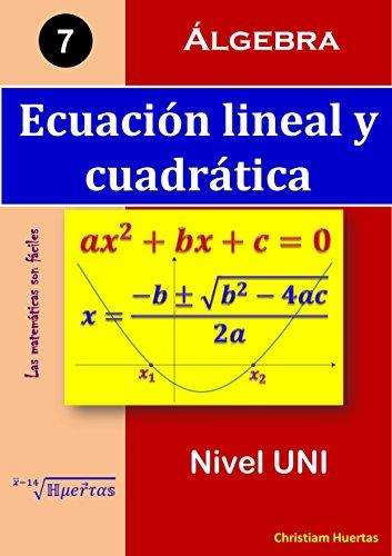 Ecuación lineal y cuadrática: Preparación pre universitaria (Las matemáticas son fáciles nº 7) (Spanish Edition)
