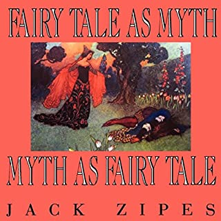 Fairy Tale as Myth/Myth as Fairy Tale     Clark Lectures              By:                                                                                                                                 Jack Zipes                               Narrated by:                                                                                                                                 Steven Jay Cohen                      Length: 6 hrs and 46 mins     7 ratings     Overall 3.1