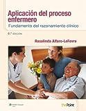 Aplicación del proceso enfermero: Fundamento del razonamiento clínico: Fundamento del razonamiento clinico / Basis of Clinical Reasoning