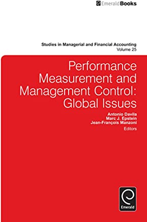 Performance Measurement and Management Control: Lgobal Issues (Studies in Managerial and Financial Accounting Book 25)