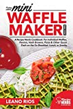 Cooking with the Mini Waffle Maker Machine: A Recipe Nerds Cookbook: For Individual Waffles,...
