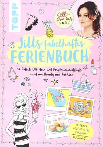 Jills fabelhaftes Ferienbuch: Rätsel, DIY-Ideen und Persönlichkeitstests rund um Beauty und Fashion