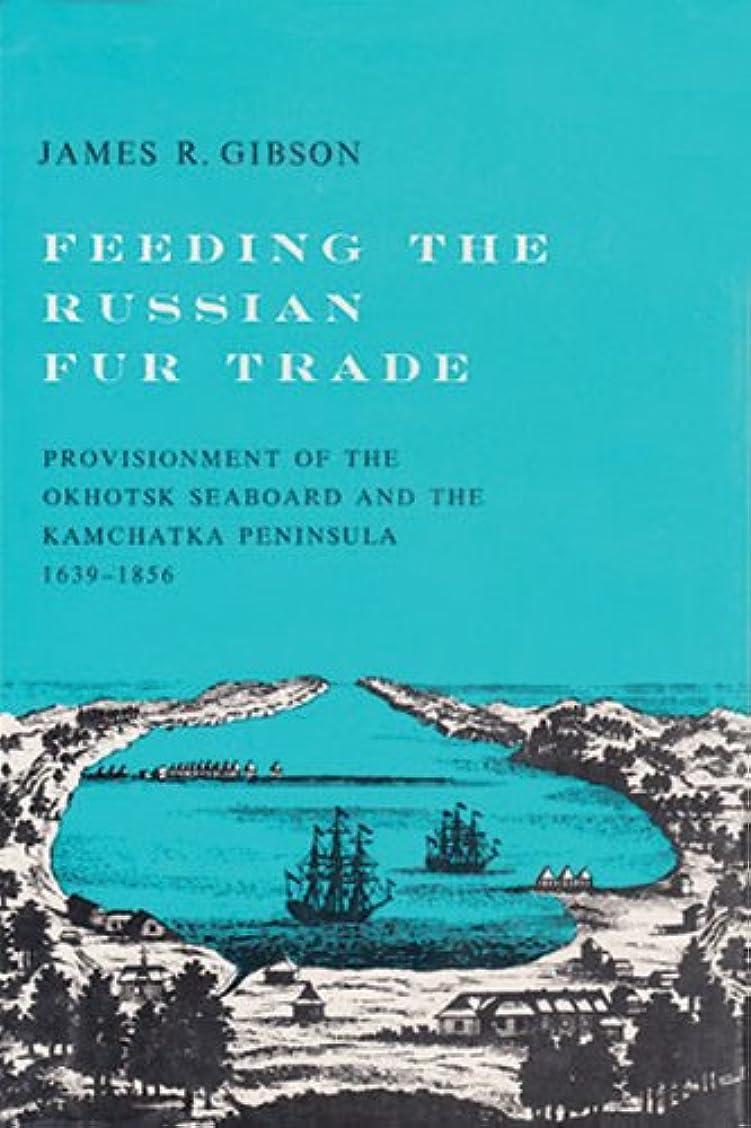 精神医学真実にパイプラインFeeding the Russian Fur Trade: Provisionment of the Okhotsk Seaboard and the Kamchatka Peninsula, 1639–1856 (English Edition)