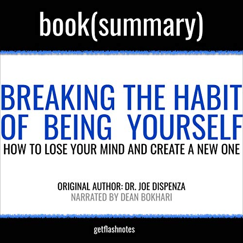 Breaking the Habit of Being Yourself by Joe Dispenza - Book Summary cover art